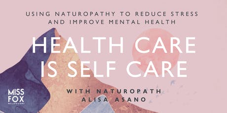 HEALTH CARE IS SELF CARE: Using Naturopathy to Reduce Stress tickets