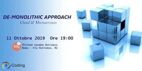 DE-MONOLOTHIC APPROACH, Cloud & Microservices biglietti