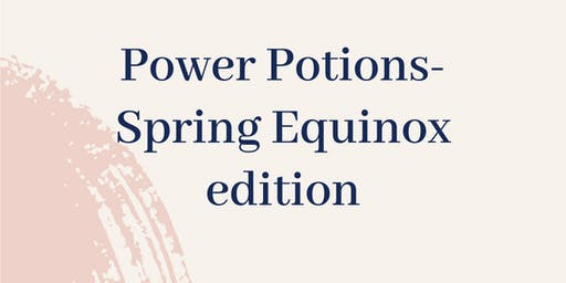 Power Potions- Spring Equinox edition