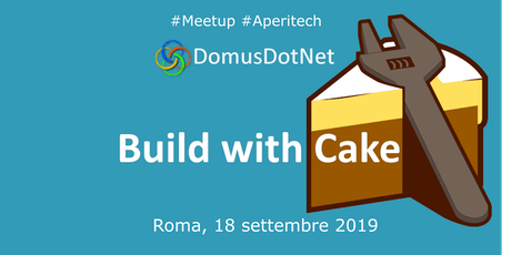 ROMA Meetup #AperiTech di DomusDotNet - Build with Cake biglietti