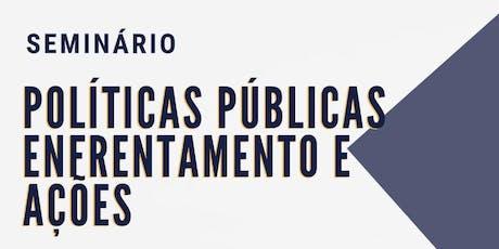 Seminário Políticas Públicas Enfrentamento e Ações ingressos