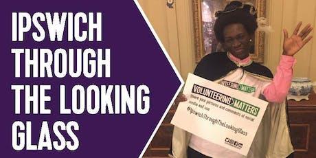 Volunteering Matters presents, Ipswich Through The Looking Glass 2019 tickets