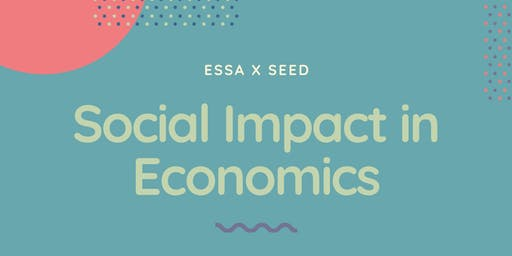 ESSA x SEED presents: Social Impact in Economics Networking Night