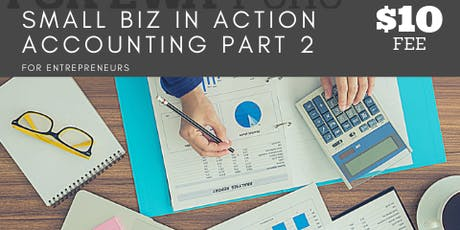 SMALL BIZ IN ACTION: Accounting Basics Part 2 HANDS ON WORKSHOP tickets