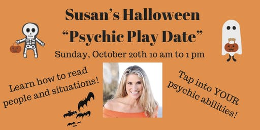 "Susan's Halloween ""Psychic Play Date"" on Sunday, October 20th"