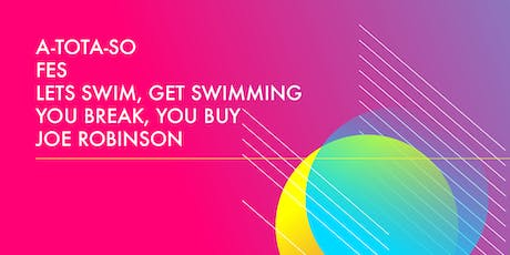 A-Tota-So/FES/Lets Swim,Get Swimming/You Break,You Buy/Joe Robinson tickets