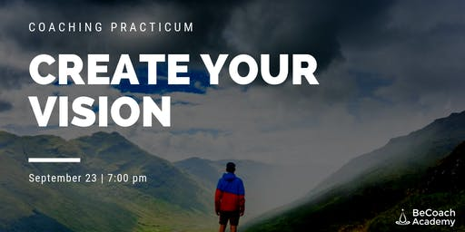 Coaching Practicum - Create Your Vision and Let it Guide You