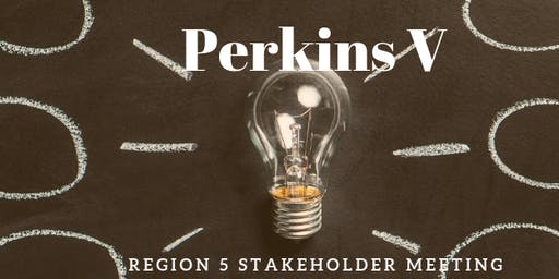 Perkins V Region 5 Stakeholder Meeting