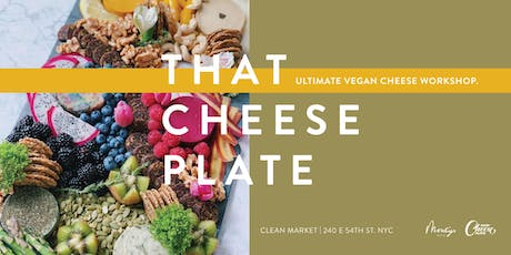 That Cheese Class - Vegan Plates with Monty's NYC tickets