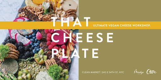 That Cheese Class - Vegan Plates with Monty's NYC