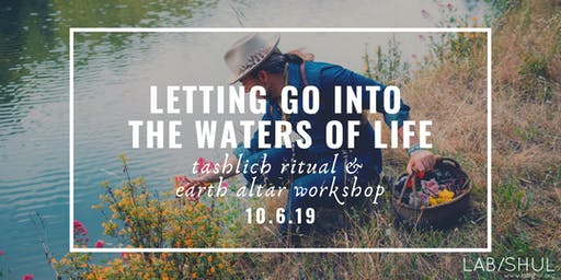 Letting Go Into The Waters of Life: Tashlich Ritual & Earth Altar Workshop