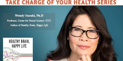 """Take Charge of Your Health """"Healthy Brain, Happy Life""""with Dr. Wendy Suzuki"""