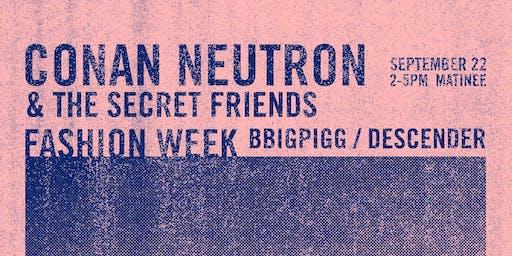 Conan Neutron and The Secret Friends, Fashion Week, BBigPigg, Descender
