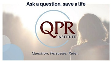 Question Persuade Refer (QPR) Suicide Prevention Gatekeeper Training