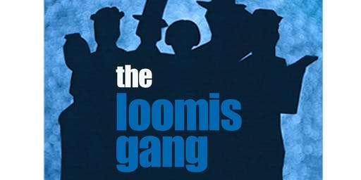 The Loomis Gang - Free (Register For Ticket)