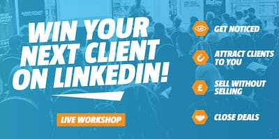 Win your next client on LinkedIn - BRISTOL - Sell more, close more and win more business through Linkedin