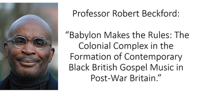 Prof Robert Beckford: The Colonial Complex in the Formation of Contemporary Black British Gospel Music in Post-War Britain