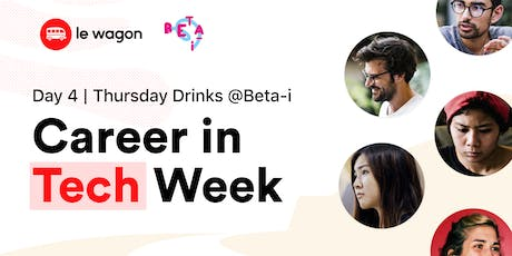 Career in Tech Week, Day 4: THURSDAY Drinks @Beta-i with Le Wagon tickets
