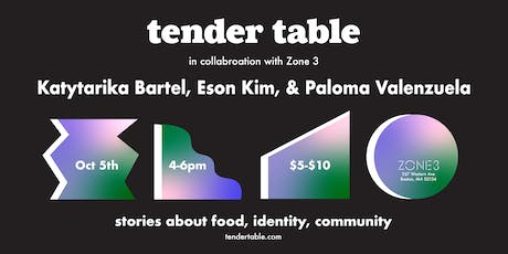 Tender Table: Katytarika Bartel, Eson Kim, Paloma Valenzuela tickets