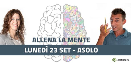"""""""Allena la mente"""" Asolo lunedì 23 Settembre ore 21.00 La Fornace biglietti"""