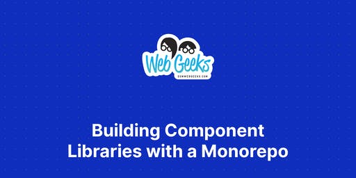 Building Component Libraries with a Monorepo