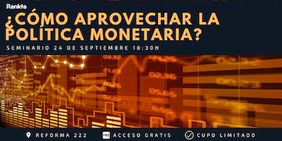 ¿Cómo aprovechar la política monetaria en México?
