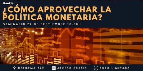 ¿Cómo aprovechar la política monetaria en México? tickets