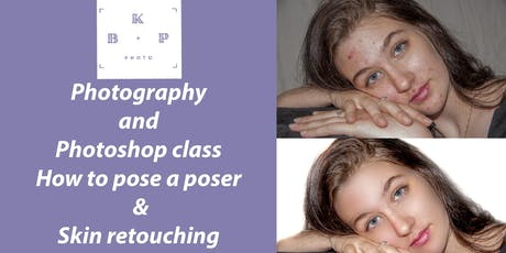 Photography and Photoshop class  How to pose a poser  & Skin retouching  tickets