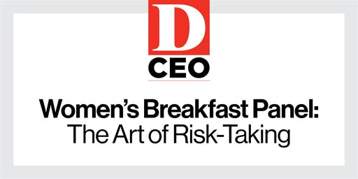 D CEO Women's Breakfast Panel: The Art of Risk-Taking