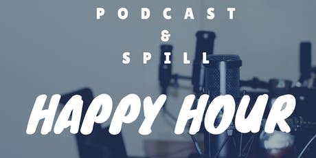 Podcast and Spill : Happy Hour tickets