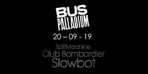 Splitmachine + Club Bombardier + Slowbot @Bus palladium paris