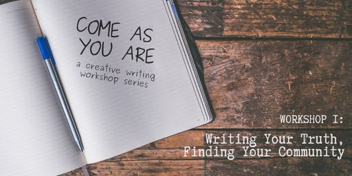 Come Are You Are / Workshop 1: Writing Your Truth, Finding Your Community