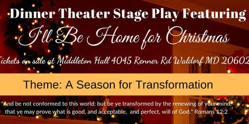 "I'll Be Home for Christmas ""A Season for Transformation"" Dinner Theater"
