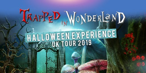 TRAPPED IN WONDERLAND HALLOWEEN EXPERIENCE: LIVERPOOL