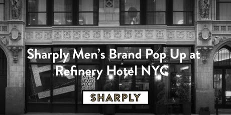 Sharply, Men's Brand Pop Up at Refinery Hotel  tickets