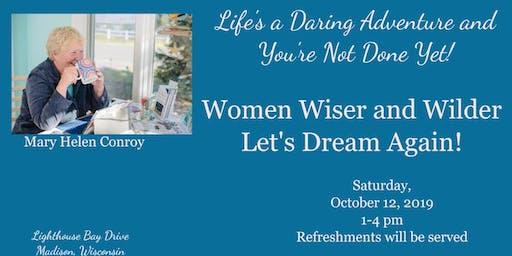 Women Wiser and Wilder  -- Let's Dream Again!