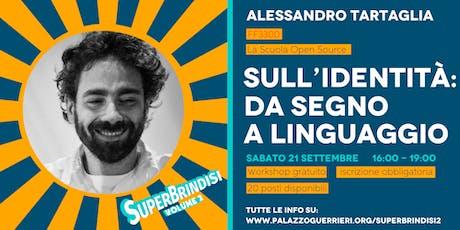 SULL'IDENTITA': DA SEGNO A LINGUAGGIO - Alessandro Tartaglia biglietti