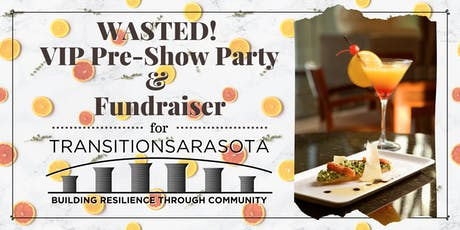 WASTED! VIP Pre-Show Party, Fundraiser for Transition Sarasota tickets