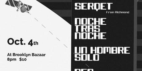 Serqet, Noche Tras Noche,  Un Hombre Solo and Ces Cadaveres tickets