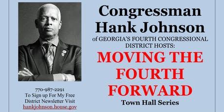 "Congressman Hank Johnson's ""Moving The Fourth Forward"" Town Hall Series tickets"
