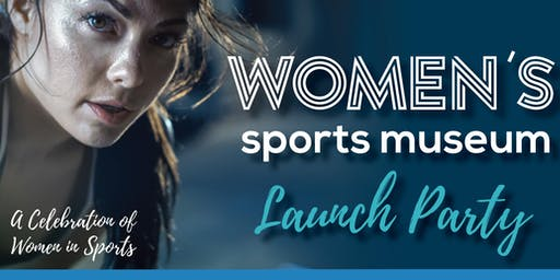 Women's Sports Museum Launch Party