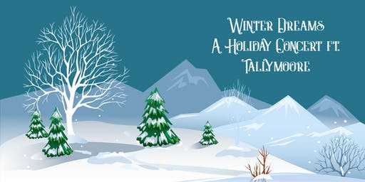 Winter Dreams: A Holiday Concert ft. Tallymoore