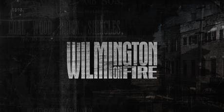 Wilmington On Fire - Film Screening & Conversation with Director C. Everett tickets