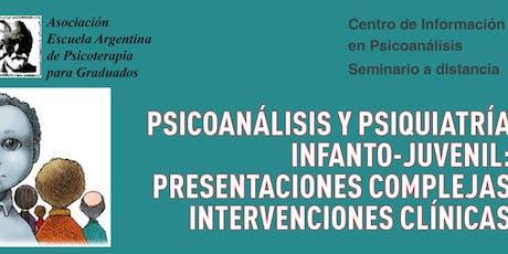 Psicoanálisis y psiquiatría infanto-juvenil: presentaciones complejas – intervenciones clínicas - segunda fecha entradas