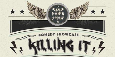 Zeus Down Show presents: Killing It -  Comedy Showcase tickets