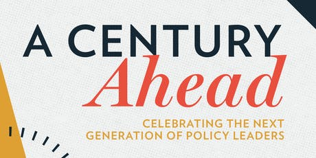 A Century Ahead: Celebrating the Next Generation of Policy Leaders  tickets