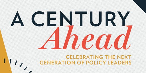 A Century Ahead: Celebrating the Next Generation of Policy Leaders