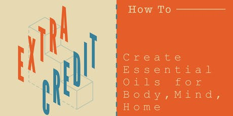 How to Create Essential Oils for your Mind| Body| Home tickets