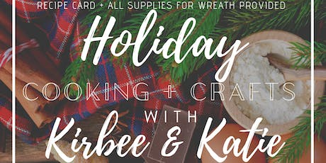 Holiday Cooking + Crafts w/ Kirbee & Katie tickets