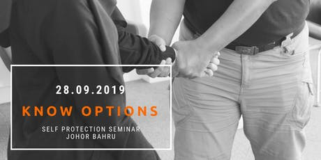 KNOW OPTIONS Self Protection Seminar @Johor Bahru tickets